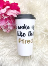 https://www.etsy.com/listing/256626588/i-woke-up-like-this-travel-mugtravel?ref=related-3